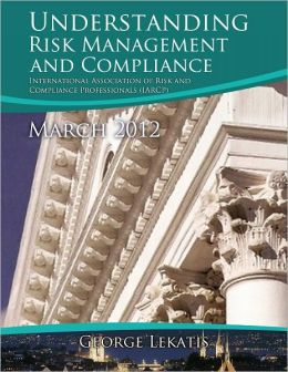Understanding Risk Management and Compliance - March 2012 (178 A4 pages)