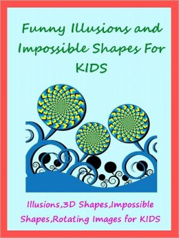 Kids Funny Illusions : Funny Illusions And Impossible Shapes For Kids