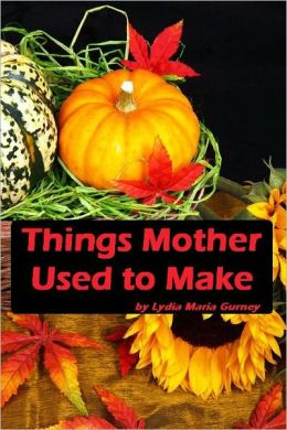 Things Mother Used to Make (Illustrated)