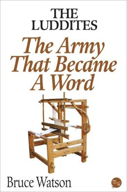 The Luddites: The Army That Became A Word