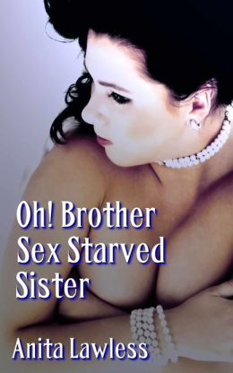 Oh! Brother: Sex Starved Sister (Oh! Brother Part 2)