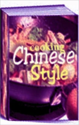 Quick and Easy Cooking Recipes CookBook - Cooking Chinese Style - Recipes your family and friends are sure to love!