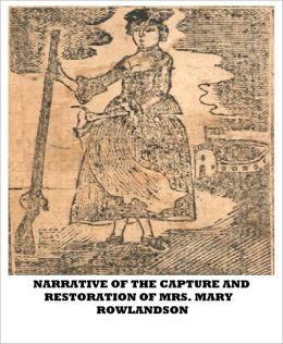 Narrative of the Captivity and and Restoration of Mrs. Mary Rowlandson