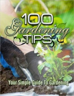 100 Gardening Tips: Your Simple Guide to Gardening