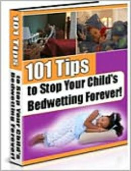 101 Tips to Stop Your Child's Bedwetting Forever.