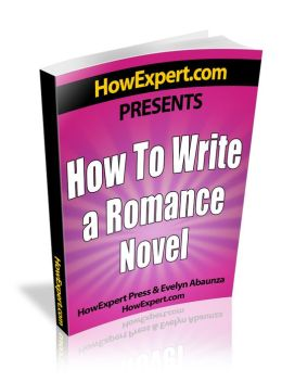 How To Write a Romance Novel - Your Step-By-Step Guide to Writing a Romance Novel