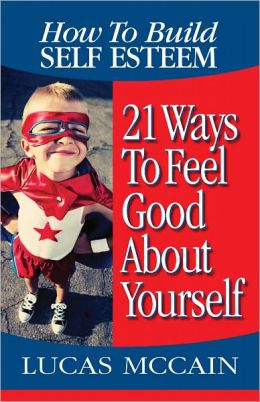 How To Build Self Esteem: 21 Ways To Feel Good About Yourself