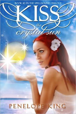 Kiss the Crystal Sun (Spellbound Trilogy #2; teen fantasy/ young adult paranormal romance)