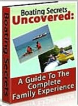 Boating Secrets Uncovered - A Guide To The Complete Family Experience