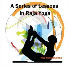 A Series of Lessons in Raja Yoga (Illustrated)