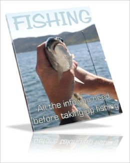 FISHING: All The Info You Need Before Taking Up Fishing