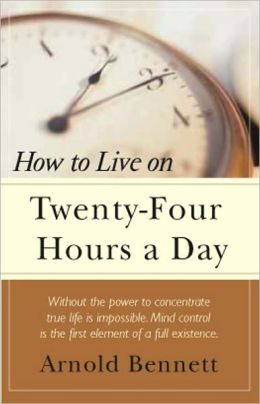 How to Live on 24 Hours a Day: A Reference/Instructional Classic By Arnold Bennett! AAA+++