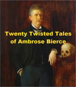 Twenty Twisted Tales of Ambrose Bierce