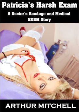 Patricia's Harsh Exam: A Doctor's Bondage and Medical BDSM Story