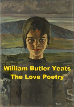 William Butler Yeats - The Love Poetry