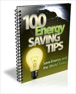 Save Cost And Be Kind To The Environment By Conserves Energy - 100 Energy Saving Tips