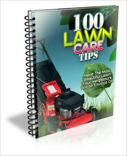 Naturally Appealing - 100 Lawn Care Tips - Have The Most Beautiful Lawn Your Neighbours Will Be Envious Of!