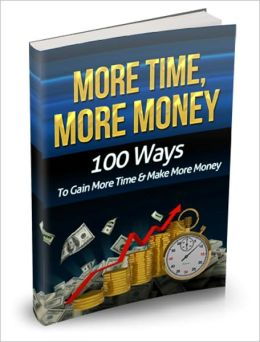 More Time, More Money - 100 Ways To Gain More Time And Make Money