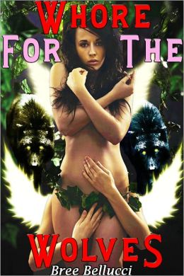 Whore for the Wolves (Forced, Fucked, and Bred Trilogy Part 3)
