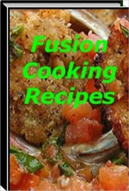 Quick and Easy Cooking Recipes on Fusion Cooking eBook..