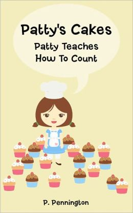 Patty's Cakes: Patty Teaches How To Count! (Children's Educational Rhyming Picture Book with 2 Kid-Friendly Recipes)