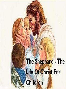 The Shephard - A Life Of Christ For Children
