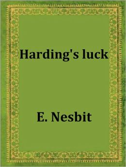 Harding's Luck by E. Nesbit