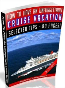 How To Have An Unforgettable Cruise Vacation
