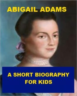 a biography of first lady abigail adams