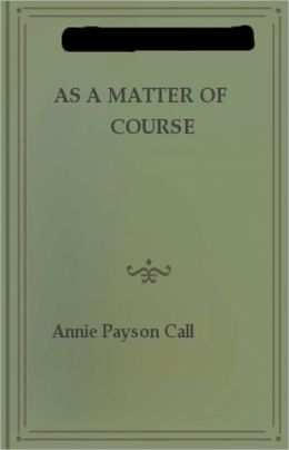 As a Matter of Course: A Non-fiction, Health, Psychology Classic By Annie Payson Call! AAA+++