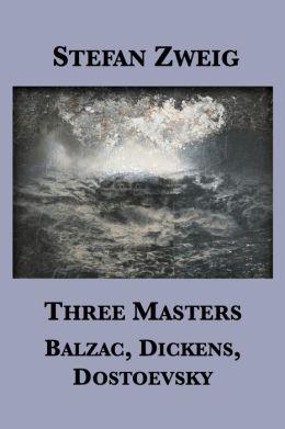 Three Masters: Balzac, Dickens, Dostoevsky