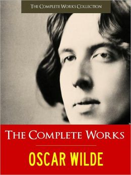 THE COMPLETE WORKS OF OSCAR WILDE (Special Nook Authoritative Edition 100+ Works by Oscar Wilde) incl. THE PORTRAIT OF DORIAN GRAY / THE PICTURE OF DORIAN GRAY, THE HAPPY PRINCE, THE IMPORTANCE OF BEING EARNEST, LADY WINDERMERE'S FAN, and AN IDEAL HUSBAND