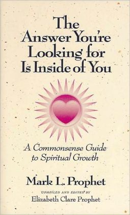 The Answer You're Looking for Is Inside of You: A Commonsense Guide to Spiritual Growth