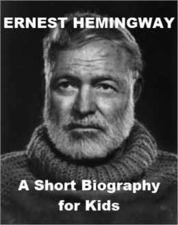 Ernest Hemingway - A Short Biography for Kids