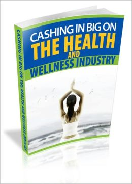 Huge Market Demand And Making Money - Cashing In Big On The Health And Wellness Industry!