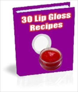 30 Lip Gloss Recipes