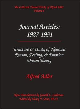 Alfred Adler Journal Articles 1927-1931: Structure & Unity of Neurosis; Reason, Feeling & Emotion; Dream Theory - The Collected Clinical Works of Alfred Adler, Volume 6