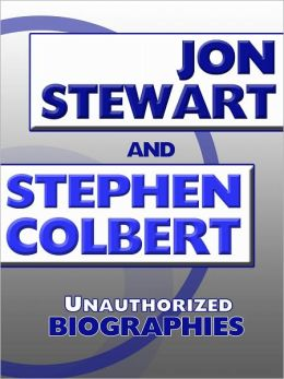 Jon Stewart and Stephen Colbert: Unauthorized Biographies