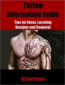 Tattoo Information Guide: Tips on Ideas, Locating Designs and Removal