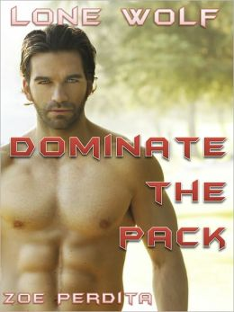 Lone Wolf Book Three Dominate the Pack (Gay Werewolf Erotic Romance)