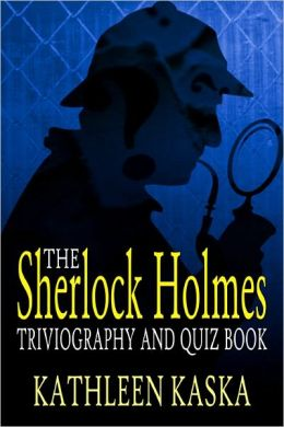 The Sherlock Holmes Triviography and Quiz Book (Second Edition)