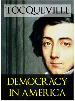 TOCQUEVILLE ON DEMOCRACY IN AMERICA (The Complete Unabridged Critical Edition, Volumes I and II) Alexis de Tocqueville's Masterpiece With Authoritative Commentary on the Text by J.T. Morgan and John Ingalls (NOOKbook Definitive Classics)