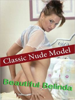 Beautiful Belinda - Classic Nude Model