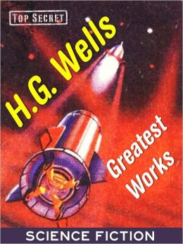 H.G. WELLS GREATEST WORKS OF SCIENCE FICTION (Special NOOK Edition) Complete and Unabridged HG WELLS The Time Machine, Invisible Man, War of the Worlds, The Island of Doctor Moreau and More (Over 300+ Works by the