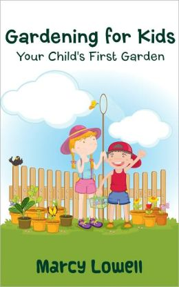 Gardening for Kids: Your Child's First Garden (Tips and Tricks for Gardening with your Child)