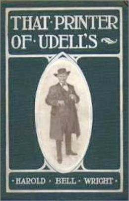 That Printer of Udell's: A Story of the Middle West! A Fiction and Literature, Religion Classic By Harold Bell Wright! AAA+++