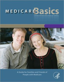 MEDICARE Basics: A Guide for Families and Friends of People with Medicare