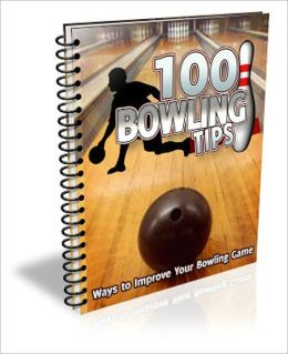 Will Make You A Professional Bowler - 100 Bowling Tips: Ways to Improve Your Bowling Game!