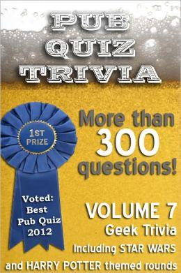 Pub Quiz Trivia: Volume 7 - Geek Trivia
