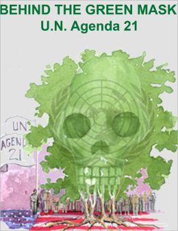 BEHIND THE GREEN MASK: U.N. Agenda 21